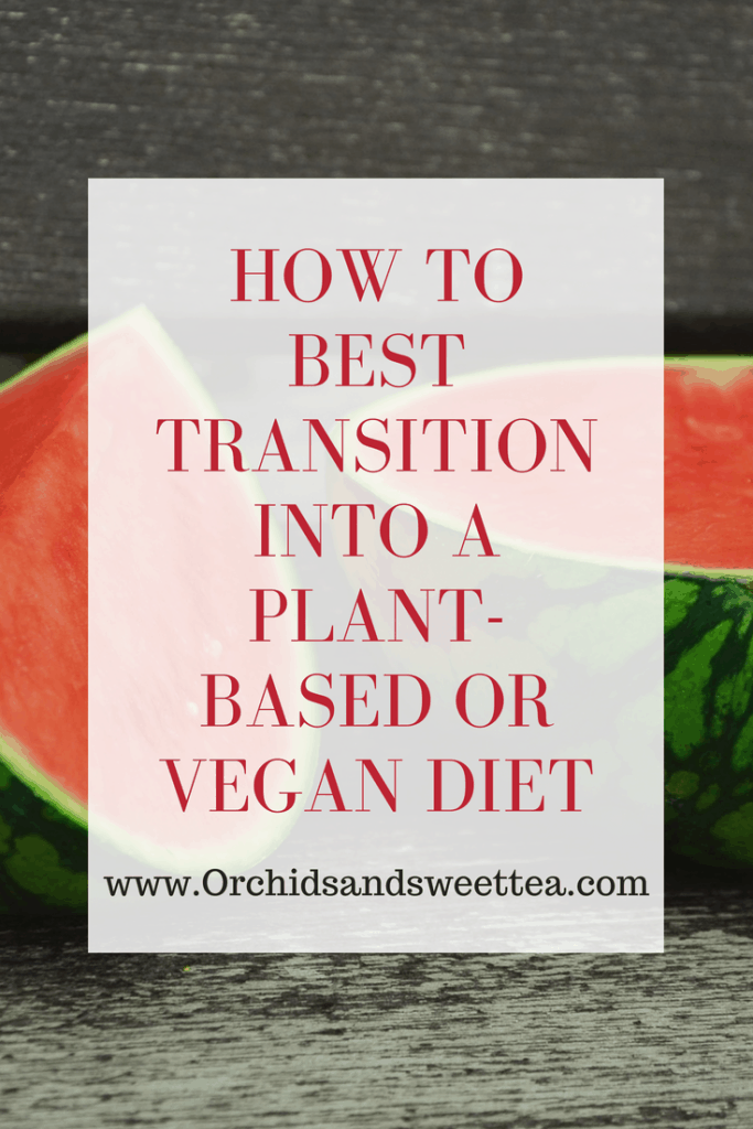 How to Best Transition into a Plant-Based or Vegan Diet