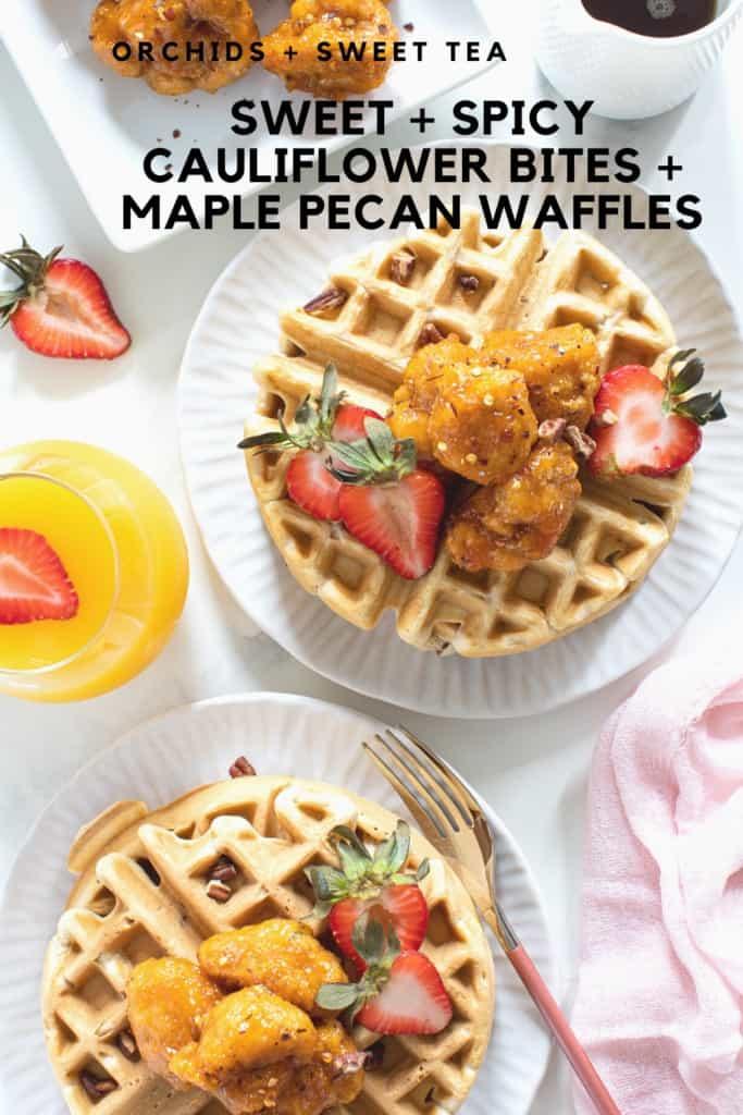 Sweet + Spicy Cauliflower Bites + Maple Pecan Waffles