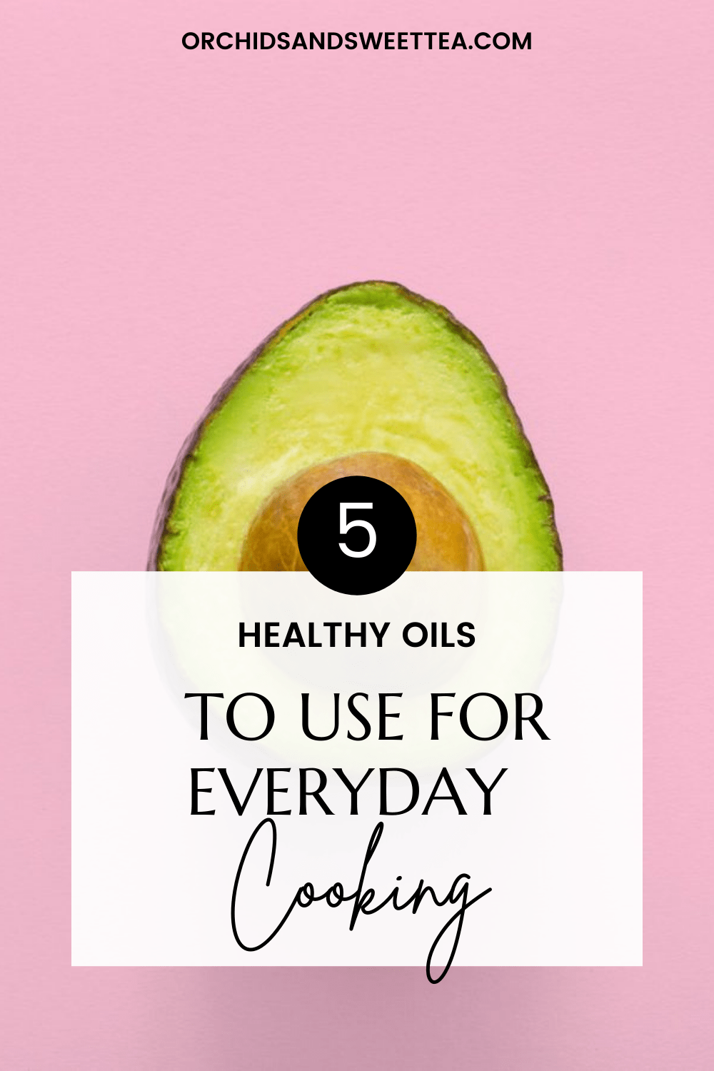 Healthy Oils to Use for Everyday Cooking